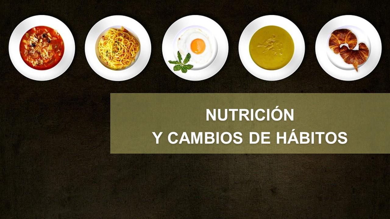 NUTRICIÓN  Y CAMBIOS DE HÁBITOS