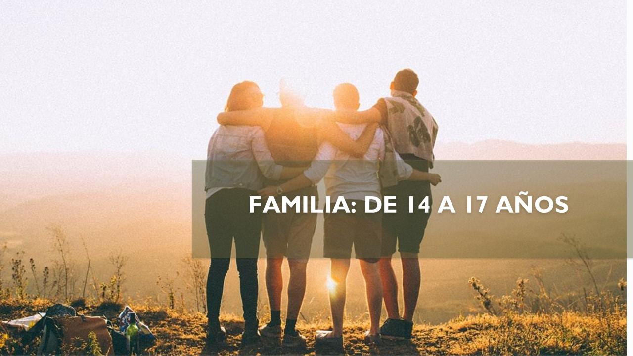 FAMILIA: DE 14 A 17 AÑOS
