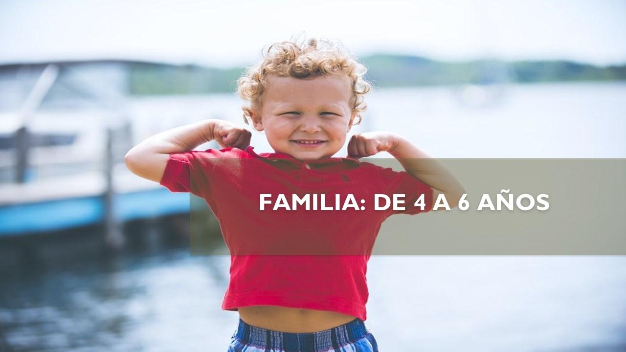 FAMILIA: DE 4 A 6 AÑOS