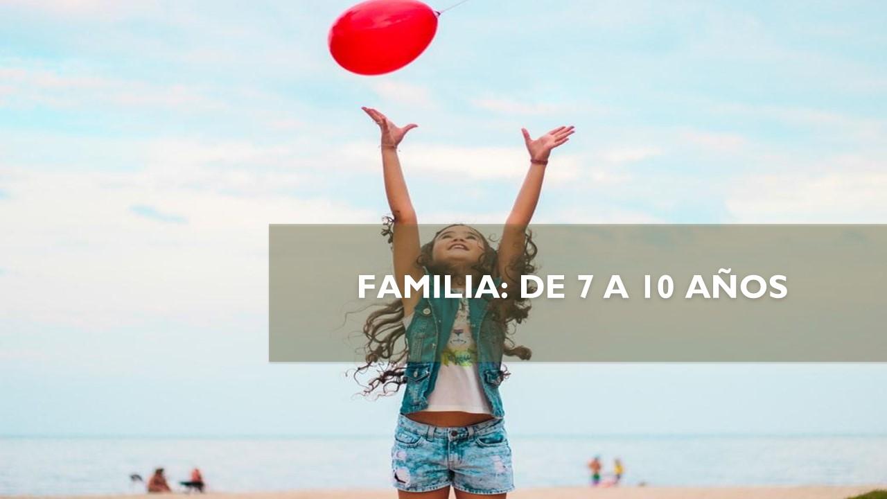 FAMILIA: DE 7 A 10 AÑOS