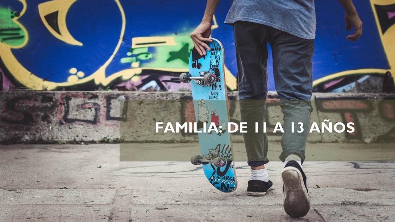 FAMILIA: DE 11 A 13 AÑOS