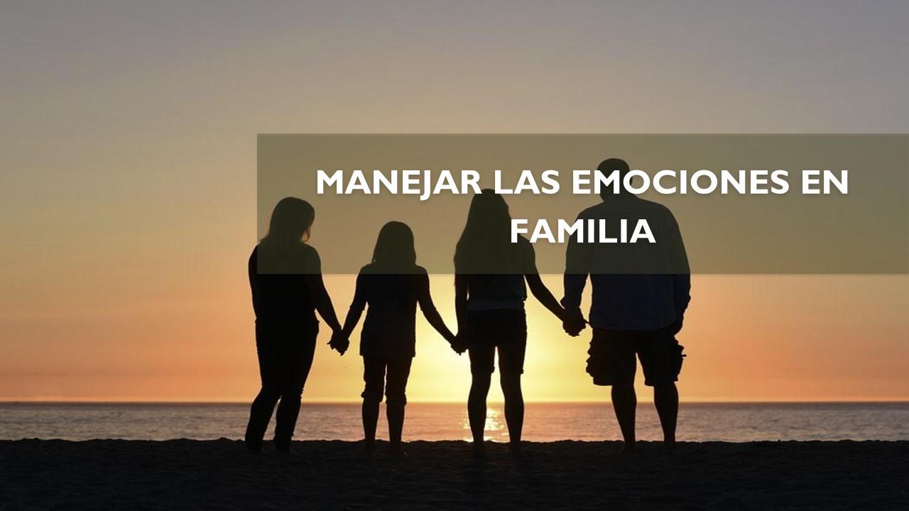 MANEJAR LAS EMOCIONES EN FAMILIA